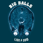CD - BIG BALLS - LIVE NOW